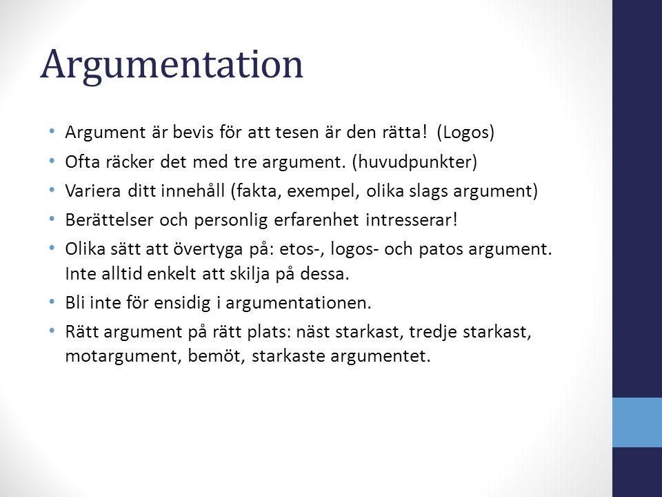 Argumentation Argument är bevis för att tesen är den rätta! (Logos) Ofta räcker det med tre argument. (huvudpunkter) Variera ditt innehåll (fakta, exe
