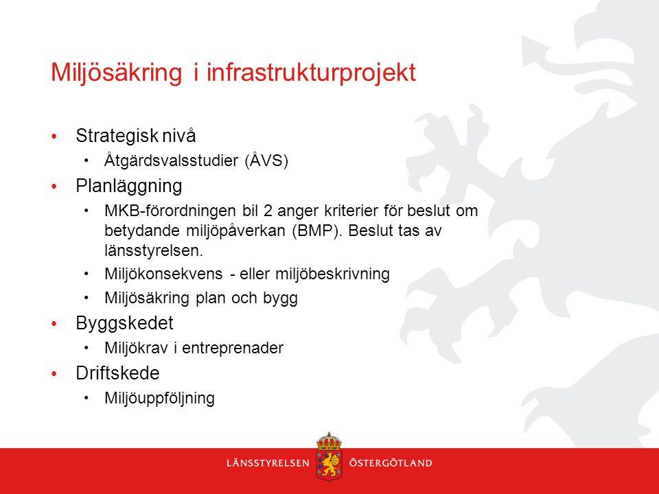 Miljösäkring i infrastrukturprojekt Strategisk nivå Åtgärdsvalsstudier (ÅVS) Planläggning MKB-förordningen bil 2 anger kriterier för beslut om betydan