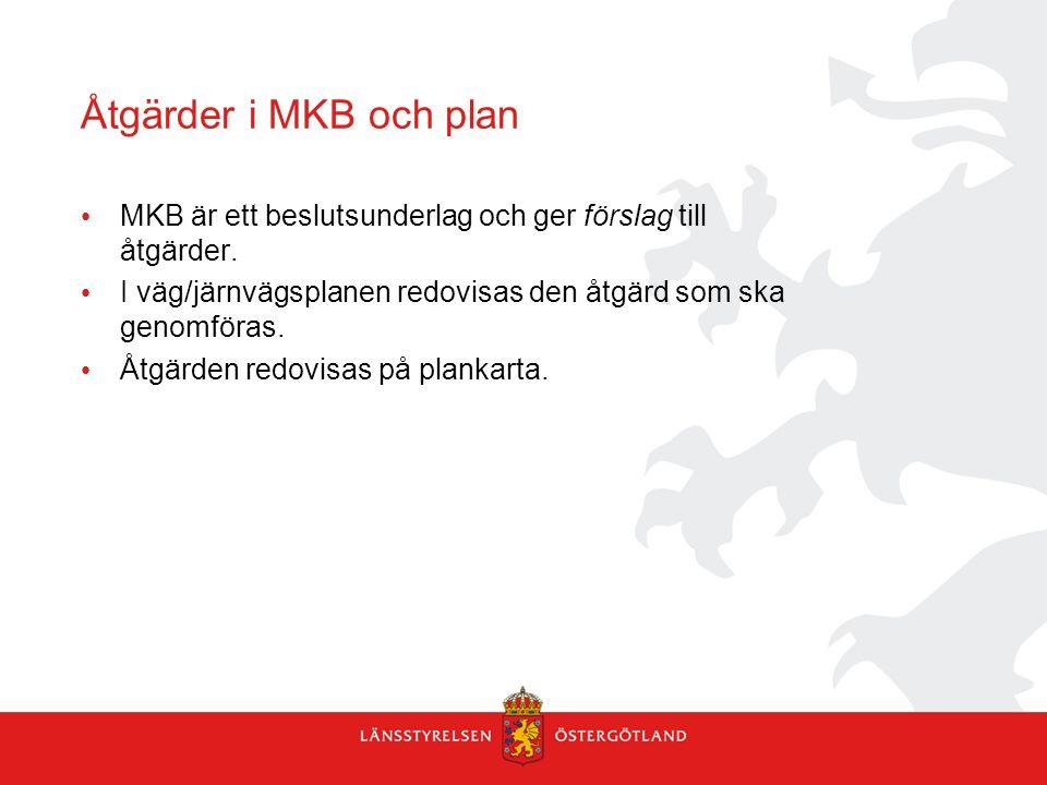 Åtgärder i MKB och plan MKB är ett beslutsunderlag och ger förslag till åtgärder. I väg/järnvägsplanen redovisas den åtgärd som ska genomföras. Åtgärd