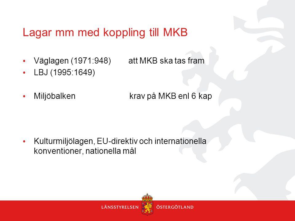 Lagar mm med koppling till MKB Väglagen (1971:948) att MKB ska tas fram LBJ (1995:1649) Miljöbalken krav på MKB enl 6 kap Kulturmiljölagen, EU-direkti
