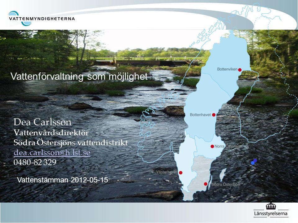 Dea Carlsson Vattenvårdsdirektör Södra Östersjöns vattendistrikt dea.carlsson@h.lst.se 0480-82 329 Vattenförvaltning som möjlighet Vattenstämman 2012-05-15