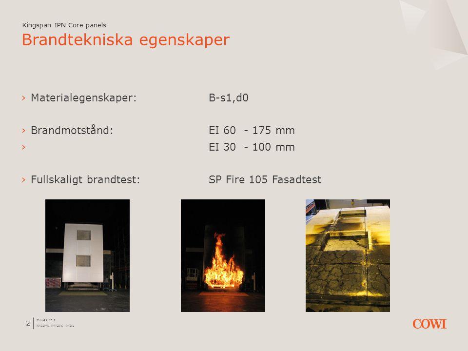 20 MARS 2012 KINGSPAN IPN CORE PANELS 2 ›Materialegenskaper: B-s1,d0 ›Brandmotstånd:EI 60 - 175 mm › EI 30 - 100 mm ›Fullskaligt brandtest:SP Fire 105