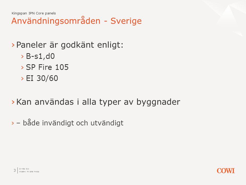 20 MARS 2012 KINGSPAN IPN CORE PANELS 3 Användningsområden - Sverige Kingspan IPN Core panels ›Paneler är godkänt enligt: ›B-s1,d0 ›SP Fire 105 ›EI 30