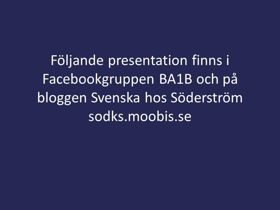 Följande presentation finns i Facebookgruppen BA1B och på bloggen Svenska hos Söderström sodks.moobis.se