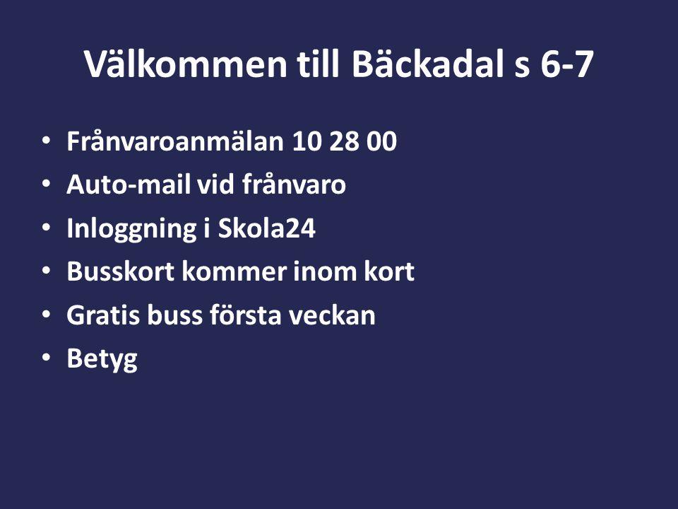 Välkommen till Bäckadal s 6-7 Frånvaroanmälan 10 28 00 Auto-mail vid frånvaro Inloggning i Skola24 Busskort kommer inom kort Gratis buss första veckan