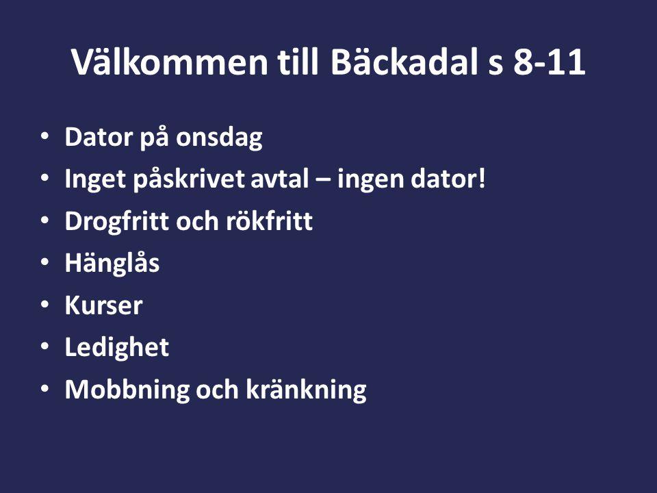 Välkommen till Bäckadal s 8-11 Dator på onsdag Inget påskrivet avtal – ingen dator! Drogfritt och rökfritt Hänglås Kurser Ledighet Mobbning och kränkn