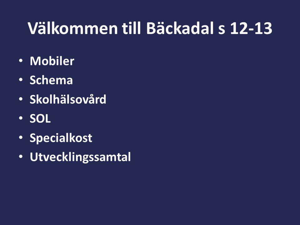Välkommen till Bäckadal s 12-13 Mobiler Schema Skolhälsovård SOL Specialkost Utvecklingssamtal