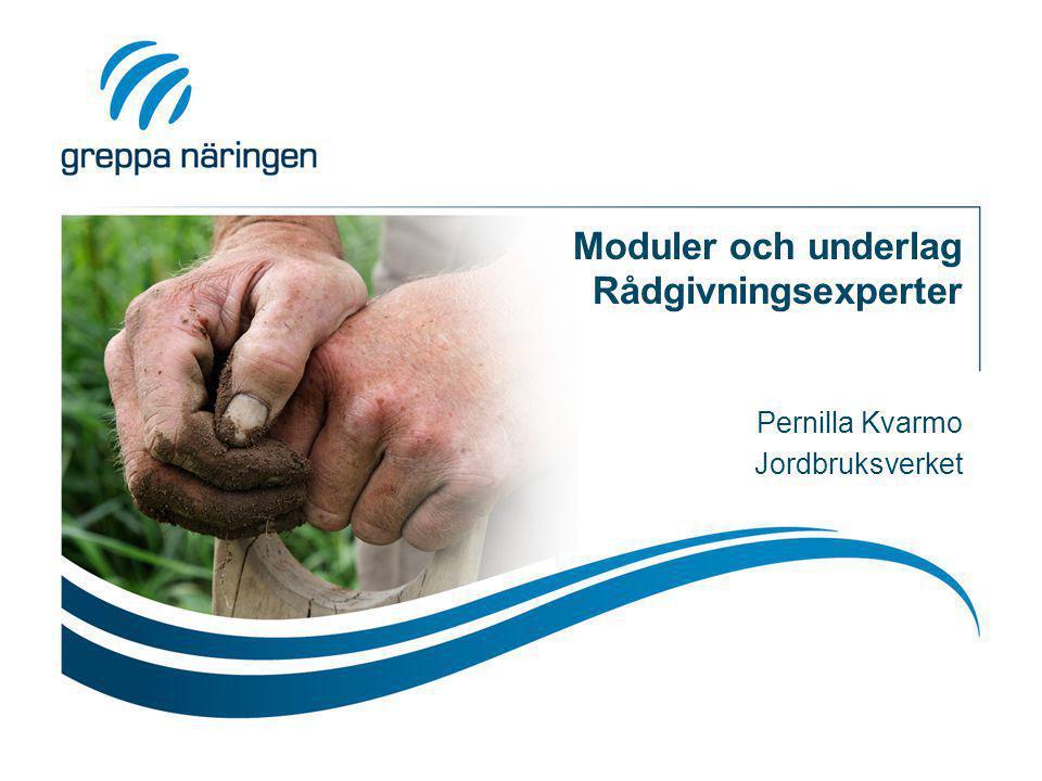 Moduler och underlag Rådgivningsexperter Pernilla Kvarmo Jordbruksverket