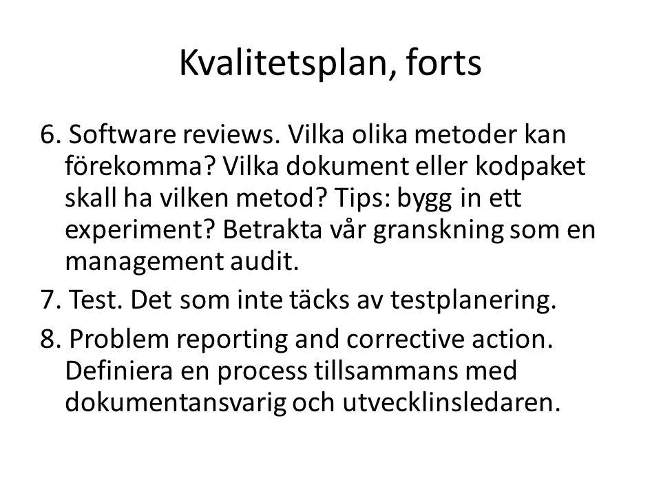 Kvalitetsplan, forts 6. Software reviews. Vilka olika metoder kan förekomma? Vilka dokument eller kodpaket skall ha vilken metod? Tips: bygg in ett ex