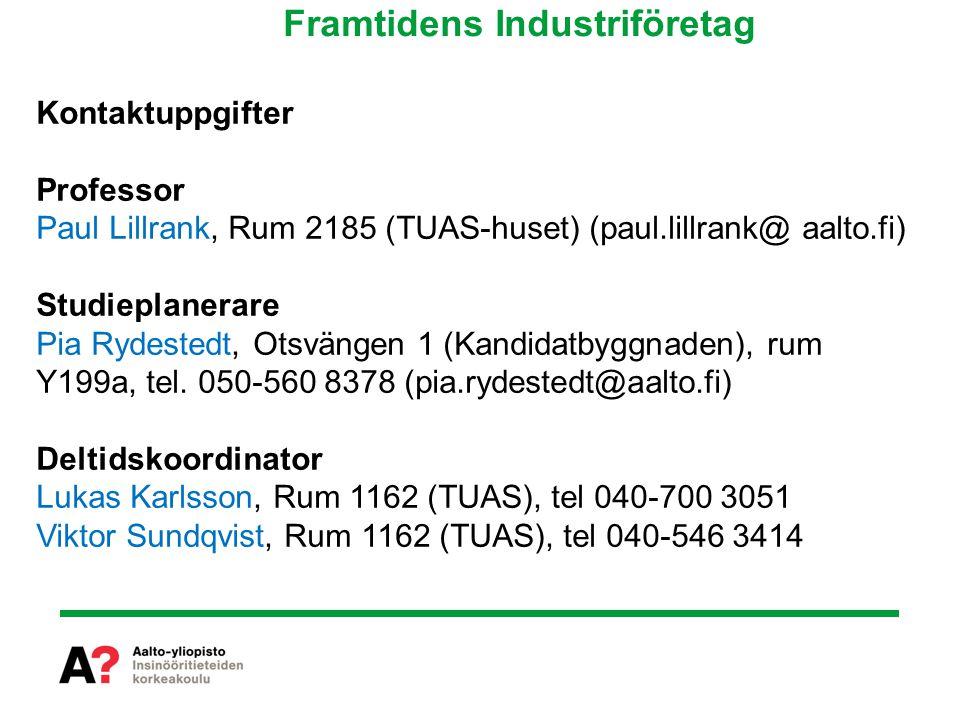 Kontaktuppgifter Professor Paul Lillrank, Rum 2185 (TUAS-huset) (paul.lillrank@ aalto.fi) Studieplanerare Pia Rydestedt, Otsvängen 1 (Kandidatbyggnaden), rum Y199a, tel.