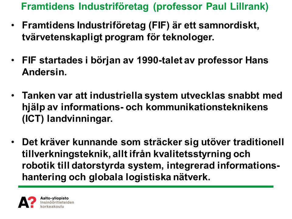 Framtidens Industriföretag (professor Paul Lillrank) Framtidens Industriföretag (FIF) är ett samnordiskt, tvärvetenskapligt program för teknologer.
