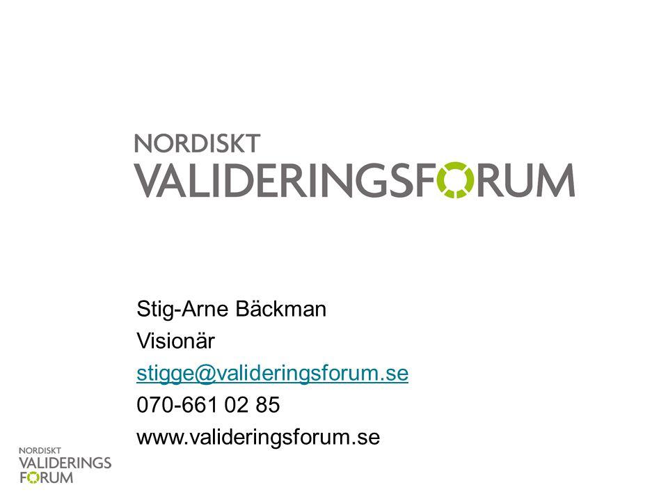 Stig-Arne Bäckman Visionär stigge@valideringsforum.se 070-661 02 85 www.valideringsforum.se