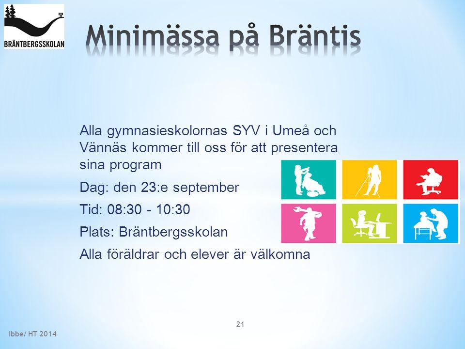 Alla gymnasieskolornas SYV i Umeå och Vännäs kommer till oss för att presentera sina program Dag: den 23:e september Tid: 08:30 - 10:30 Plats: Bräntbe