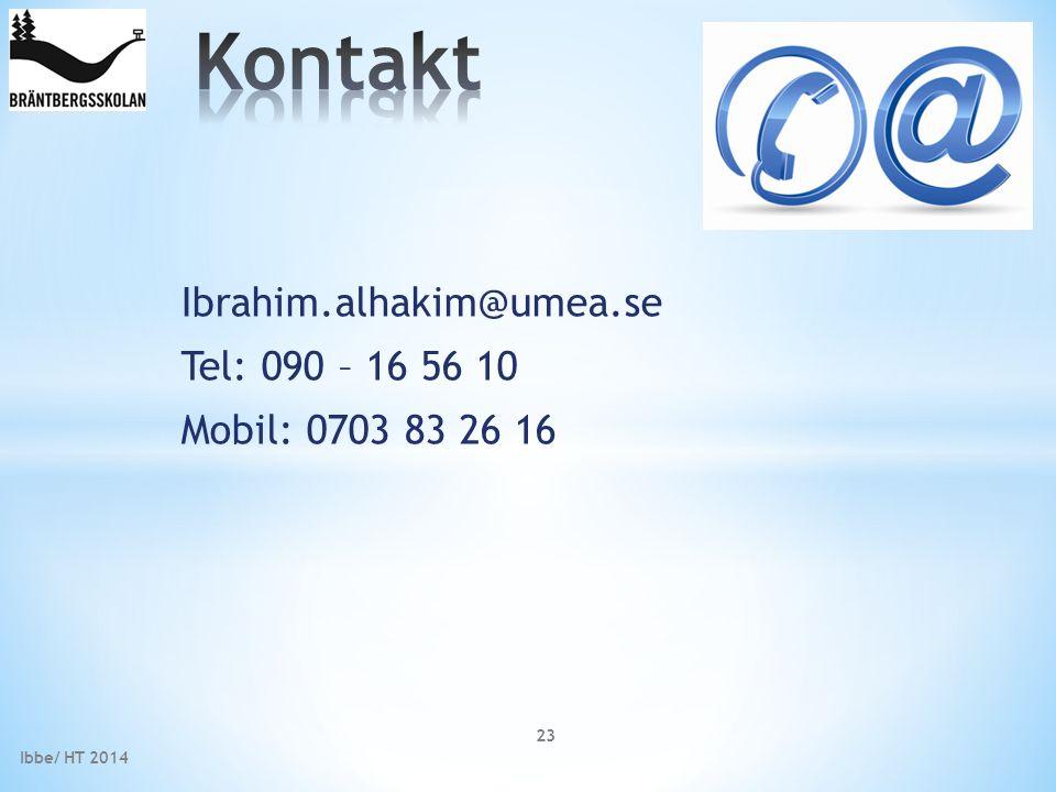 Ibrahim.alhakim@umea.se Tel: 090 – 16 56 10 Mobil: 0703 83 26 16 Ibbe/ HT 2014 23
