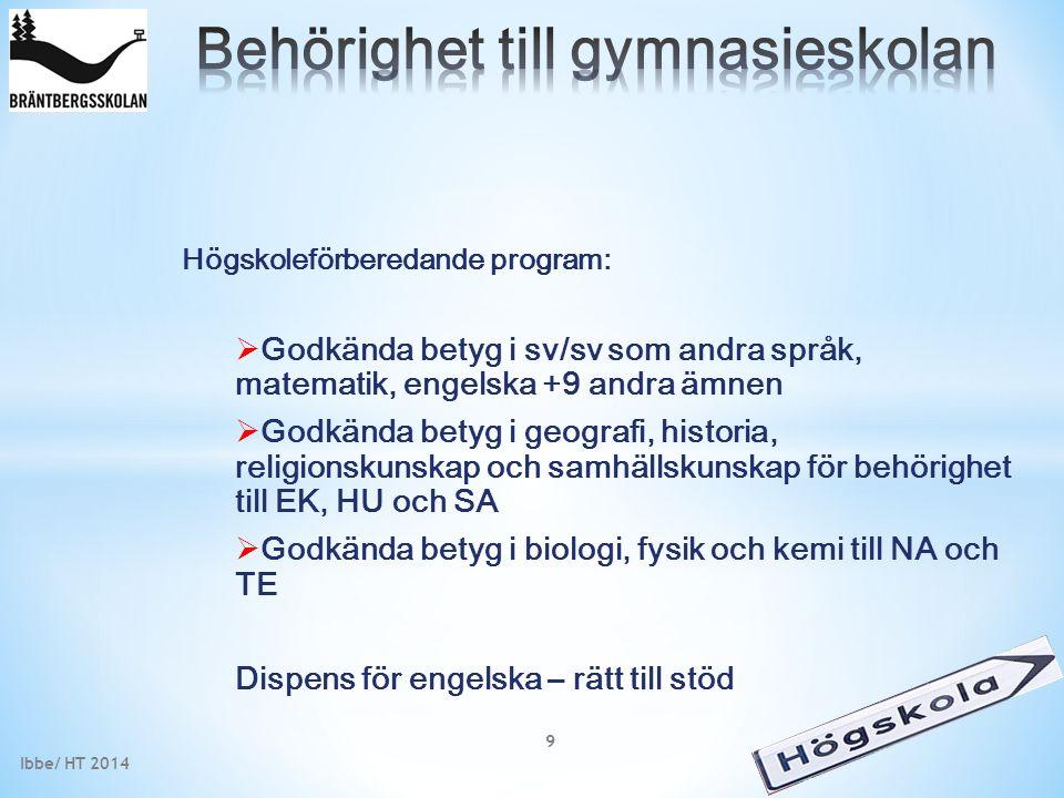 9 Högskoleförberedande program:  Godkända betyg i sv/sv som andra språk, matematik, engelska +9 andra ämnen  Godkända betyg i geografi, historia, re