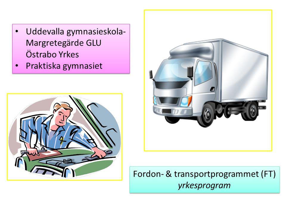 Fordon- & transportprogrammet (FT) yrkesprogram Fordon- & transportprogrammet (FT) yrkesprogram Uddevalla gymnasieskola- Margretegärde GLU Östrabo Yrk