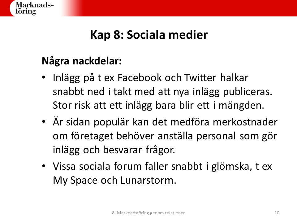 Kap 8: Sociala medier Några nackdelar: Inlägg på t ex Facebook och Twitter halkar snabbt ned i takt med att nya inlägg publiceras. Stor risk att ett i