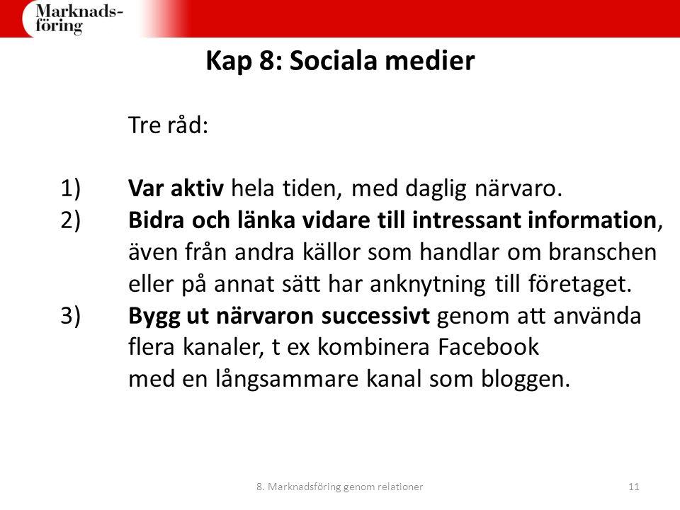Kap 8: Sociala medier Tre råd: 1)Var aktiv hela tiden, med daglig närvaro. 2) Bidra och länka vidare till intressant information, även från andra käll