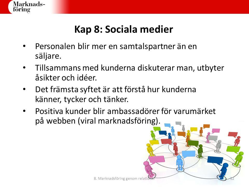 Kap 8: Sociala medier Personalen blir mer en samtalspartner än en säljare. Tillsammans med kunderna diskuterar man, utbyter åsikter och idéer. Det frä