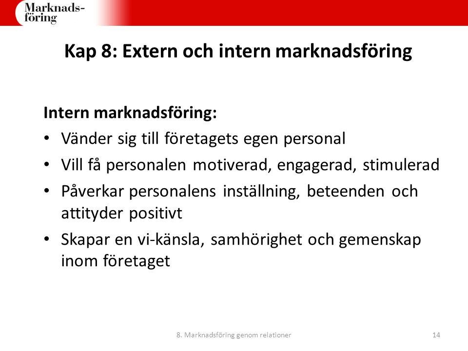 Kap 8: Extern och intern marknadsföring Intern marknadsföring: Vänder sig till företagets egen personal Vill få personalen motiverad, engagerad, stimu