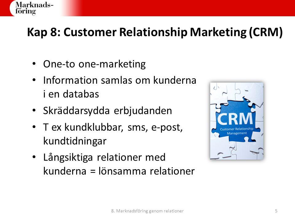 Kap 8: Customer Relationship Marketing (CRM) One-to one-marketing Information samlas om kunderna i en databas Skräddarsydda erbjudanden T ex kundklubb