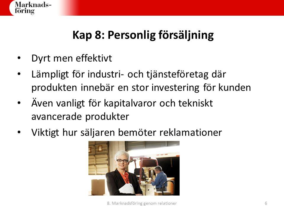 Kap 8: Personlig försäljning Dyrt men effektivt Lämpligt för industri- och tjänsteföretag där produkten innebär en stor investering för kunden Även va