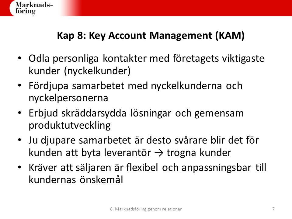 Kap 8: Key Account Management (KAM) Odla personliga kontakter med företagets viktigaste kunder (nyckelkunder) Fördjupa samarbetet med nyckelkunderna o