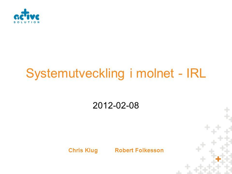 2012-02-08 Systemutveckling i molnet - IRL Chris KlugRobert Folkesson