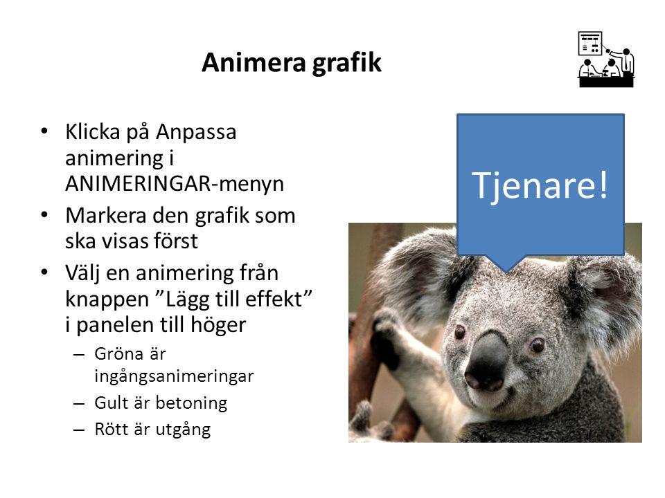 """Animera grafik Klicka på Anpassa animering i ANIMERINGAR-menyn Markera den grafik som ska visas först Välj en animering från knappen """"Lägg till effekt"""