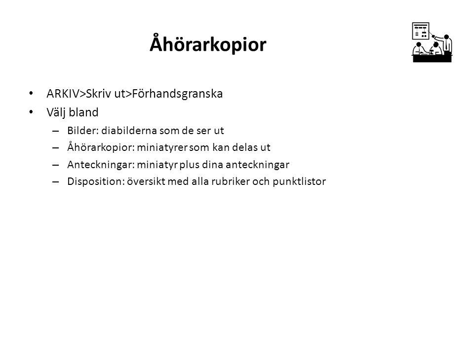 Åhörarkopior ARKIV>Skriv ut>Förhandsgranska Välj bland – Bilder: diabilderna som de ser ut – Åhörarkopior: miniatyrer som kan delas ut – Anteckningar: