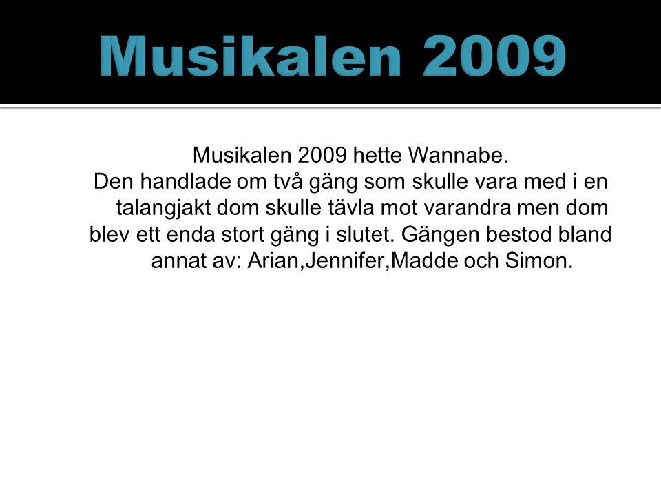 Musikalen 2009 hette Wannabe.