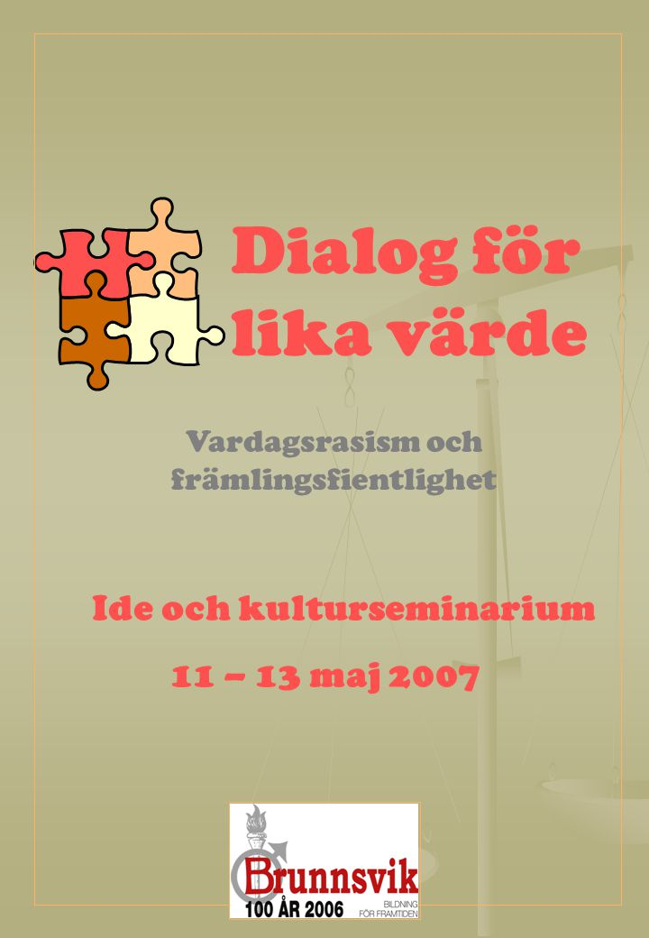 Dialog för lika värde Vardagsrasism och främlingsfientlighet Ide och kulturseminarium 11 – 13 maj 2007