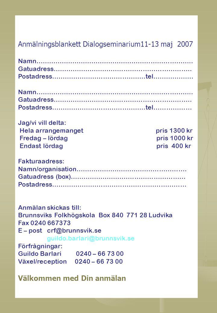 Anmälningsblankett Dialogseminarium11-13 maj 2007 Namn……………………………………………………………….. Gatuadress……………………………………………………….. Postadress……………………………………..tel......