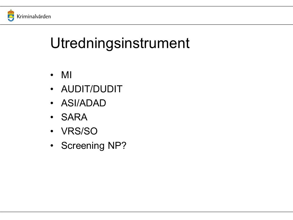 Utredningsinstrument MI AUDIT/DUDIT ASI/ADAD SARA VRS/SO Screening NP?