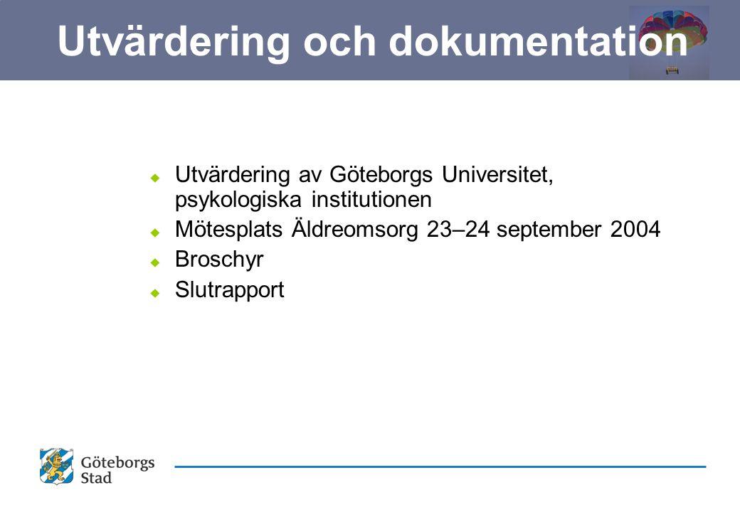 u Utvärdering av Göteborgs Universitet, psykologiska institutionen u Mötesplats Äldreomsorg 23–24 september 2004 u Broschyr u Slutrapport Utvärdering och dokumentation