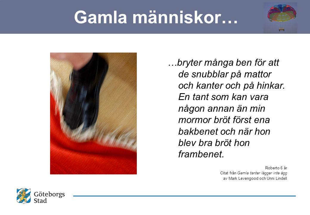 …bryter många ben för att de snubblar på mattor och kanter och på hinkar.