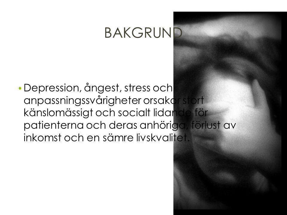 BAKGRUND Depression, ångest, stress och anpassningssvårigheter orsakar stort känslomässigt och socialt lidande för patienterna och deras anhöriga, för