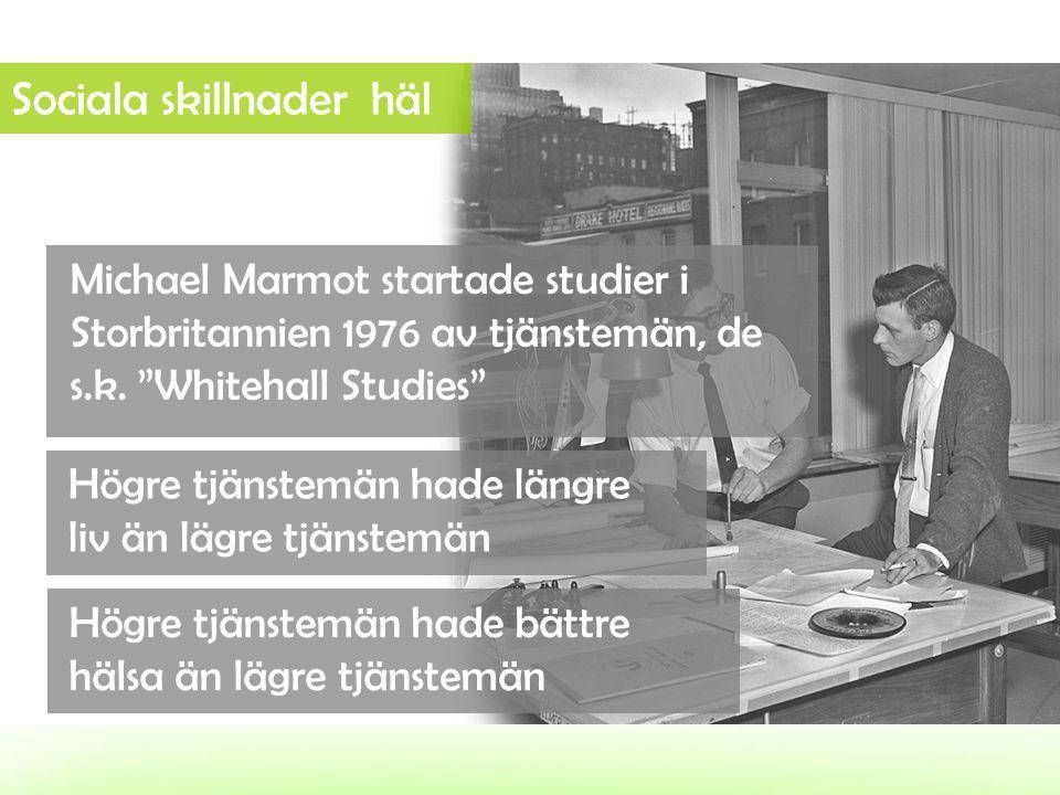 """Sociala skillnader häl Michael Marmot startade studier i Storbritannien 1976 av tjänstemän, de s.k. """"Whitehall Studies"""" Högre tjänstemän hade längre l"""