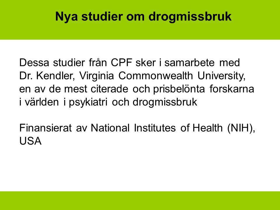 Nya studier om drogmissbruk Dessa studier från CPF sker i samarbete med Dr. Kendler, Virginia Commonwealth University, en av de mest citerade och pris