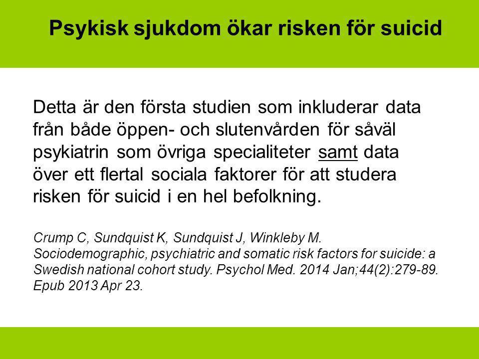 Psykisk sjukdom ökar risken för suicid Detta är den första studien som inkluderar data från både öppen- och slutenvården för såväl psykiatrin som övriga specialiteter samt data över ett flertal sociala faktorer för att studera risken för suicid i en hel befolkning.
