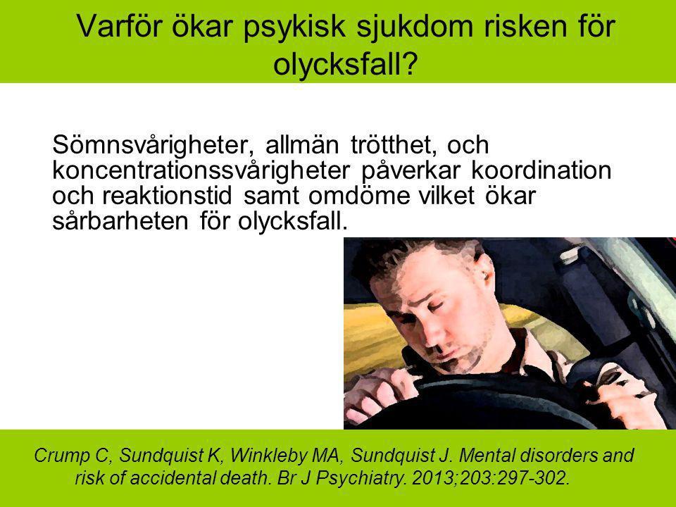 Varför ökar psykisk sjukdom risken för olycksfall? Sömnsvårigheter, allmän trötthet, och koncentrationssvårigheter påverkar koordination och reaktions