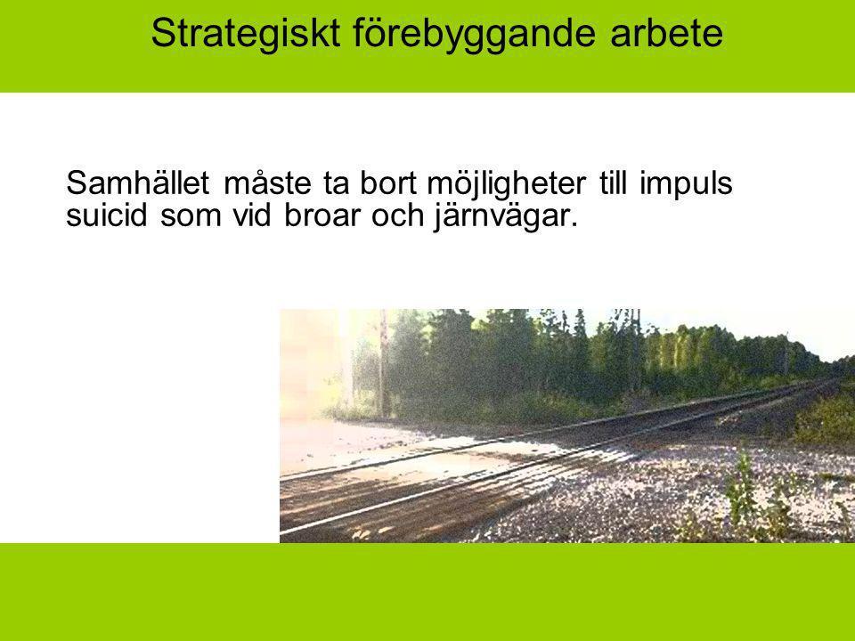 Strategiskt förebyggande arbete Samhället måste ta bort möjligheter till impuls suicid som vid broar och järnvägar.