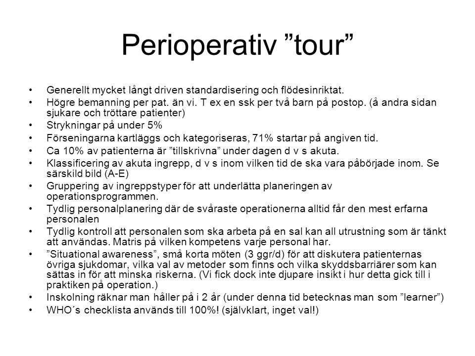 """Perioperativ """"tour"""" Generellt mycket långt driven standardisering och flödesinriktat. Högre bemanning per pat. än vi. T ex en ssk per två barn på post"""