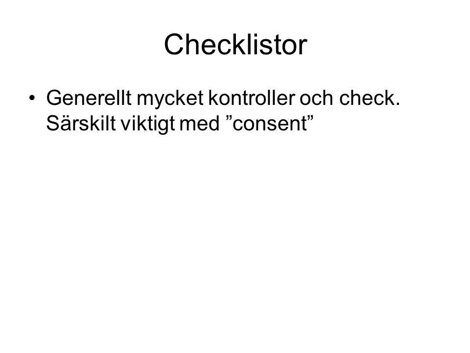 Checklistor Generellt mycket kontroller och check. Särskilt viktigt med consent