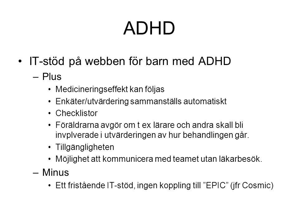 ADHD IT-stöd på webben för barn med ADHD –Plus Medicineringseffekt kan följas Enkäter/utvärdering sammanställs automatiskt Checklistor Föräldrarna avgör om t ex lärare och andra skall bli invplverade i utvärderingen av hur behandlingen går.