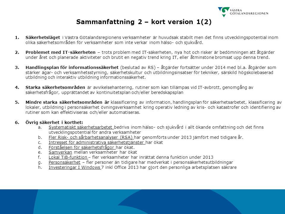1.Säkerhetsläget i Västra Götalandsregionens verksamheter är huvudsak stabilt men det finns utvecklingspotential inom olika säkerhetsområden för verks