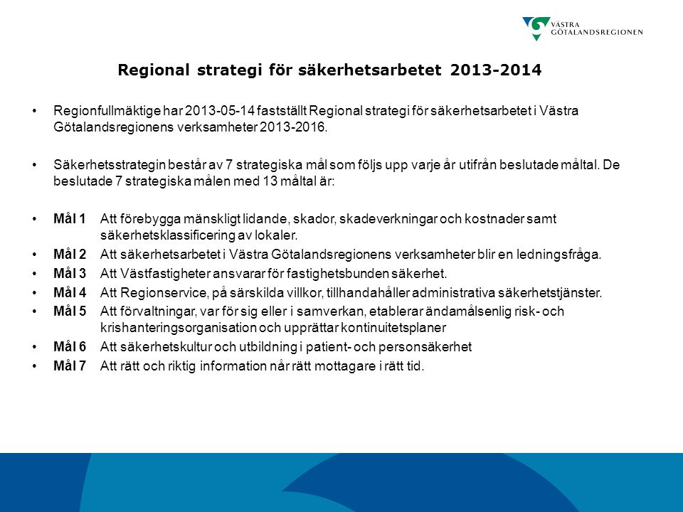 Regional strategi för säkerhetsarbetet 2013-2014 Regionfullmäktige har 2013-05-14 fastställt Regional strategi för säkerhetsarbetet i Västra Götalands