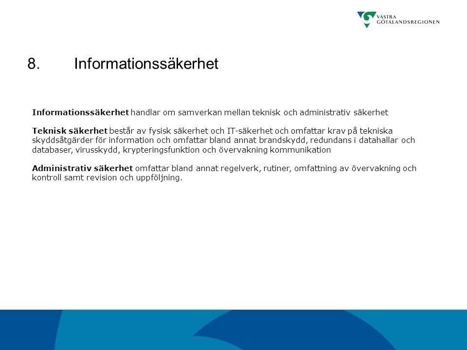 8.Informationssäkerhet Informationssäkerhet handlar om samverkan mellan teknisk och administrativ säkerhet Teknisk säkerhet består av fysisk säkerhet