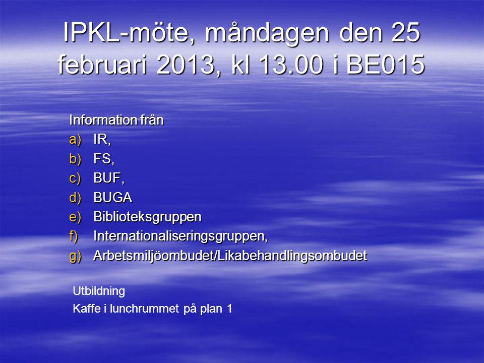 IPKLmöten 2013   VT2013 IPKL-möten (samtlig personal på institutionen) start klockan 13.00   28 jan 25 febr 25 mars 29 apr 10 juni (gemensamt för hela fakulteten)   13-14/8 Konferens om verksamhetsplanen 2014 i Varberg (alla medarbetare)