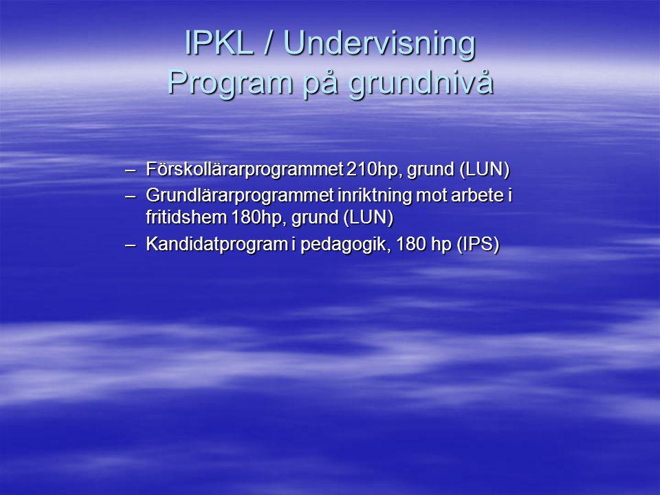 IPKL / Undervisning Program på grundnivå –Förskollärarprogrammet 210hp, grund (LUN) –Grundlärarprogrammet inriktning mot arbete i fritidshem 180hp, grund (LUN) –Kandidatprogram i pedagogik, 180 hp (IPS)